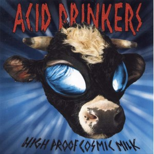 Acid Drinkers - High Proof Cosmic Milk (remastered + bonus tracks)